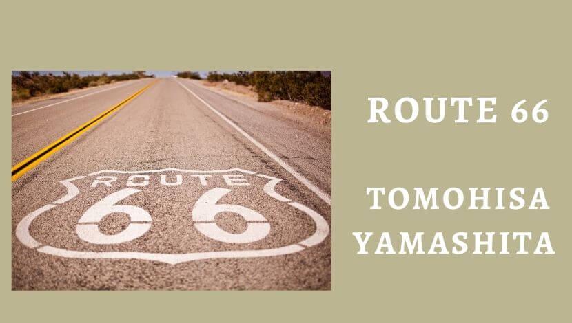 TOMOHISA YAMASHITA ROUTE66